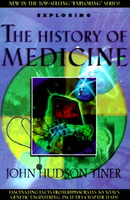 Exploring the History of Medicine By Tiner, John Hudson